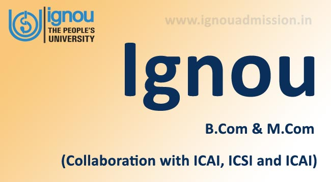 Ignou B.Com & M.Com programmes in collaboration with ICAI, ICSI, ICAI