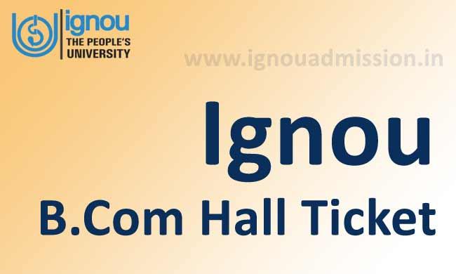 Ignou B.Com hall ticket for June & december examination